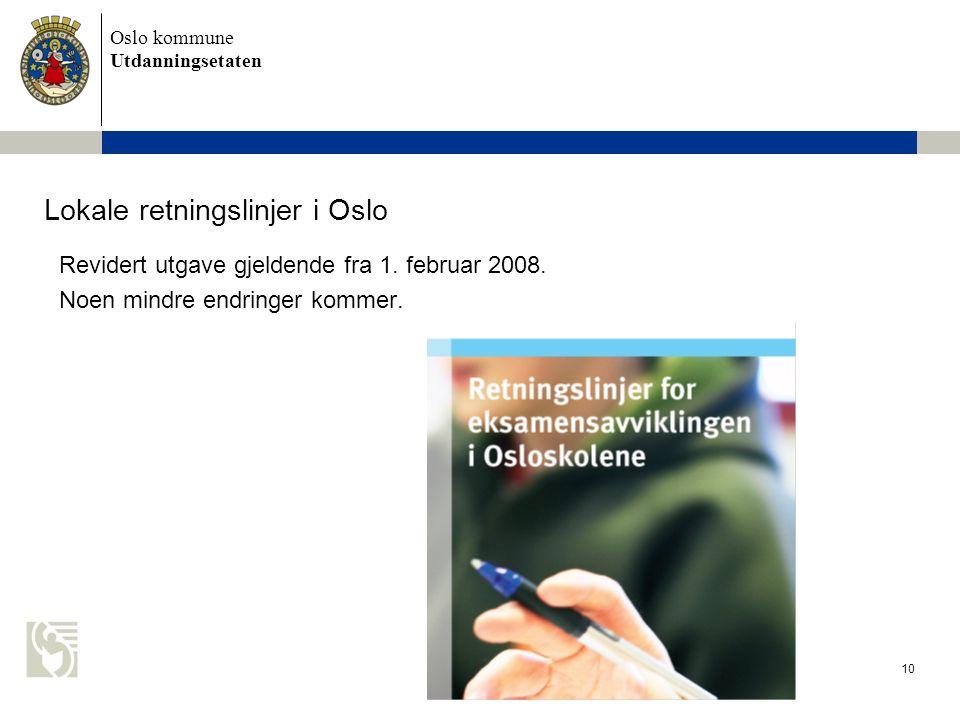 Oslo kommune Utdanningsetaten 10 Lokale retningslinjer i Oslo Revidert utgave gjeldende fra 1.