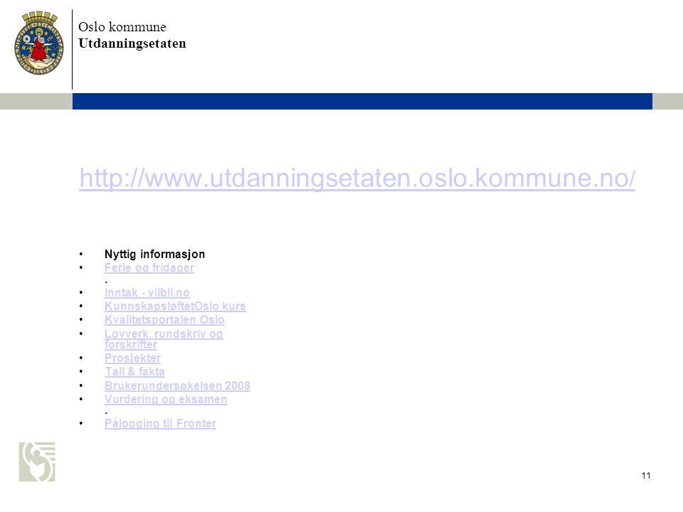 Oslo kommune Utdanningsetaten 11 http://www.utdanningsetaten.oslo.kommune.no / Nyttig informasjon Ferie og fridager.