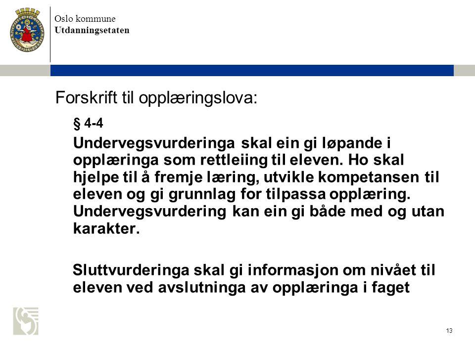 Oslo kommune Utdanningsetaten 13 Forskrift til opplæringslova: § 4-4 Undervegsvurderinga skal ein gi løpande i opplæringa som rettleiing til eleven.