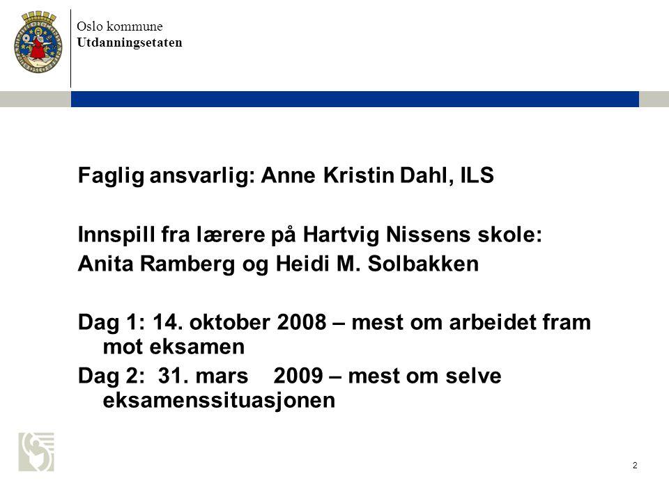 Oslo kommune Utdanningsetaten 2 Faglig ansvarlig: Anne Kristin Dahl, ILS Innspill fra lærere på Hartvig Nissens skole: Anita Ramberg og Heidi M.
