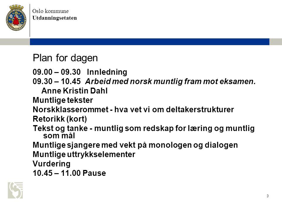 Oslo kommune Utdanningsetaten 3 Plan for dagen 09.00 – 09.30 Innledning 09.30 – 10.45 Arbeid med norsk muntlig fram mot eksamen.