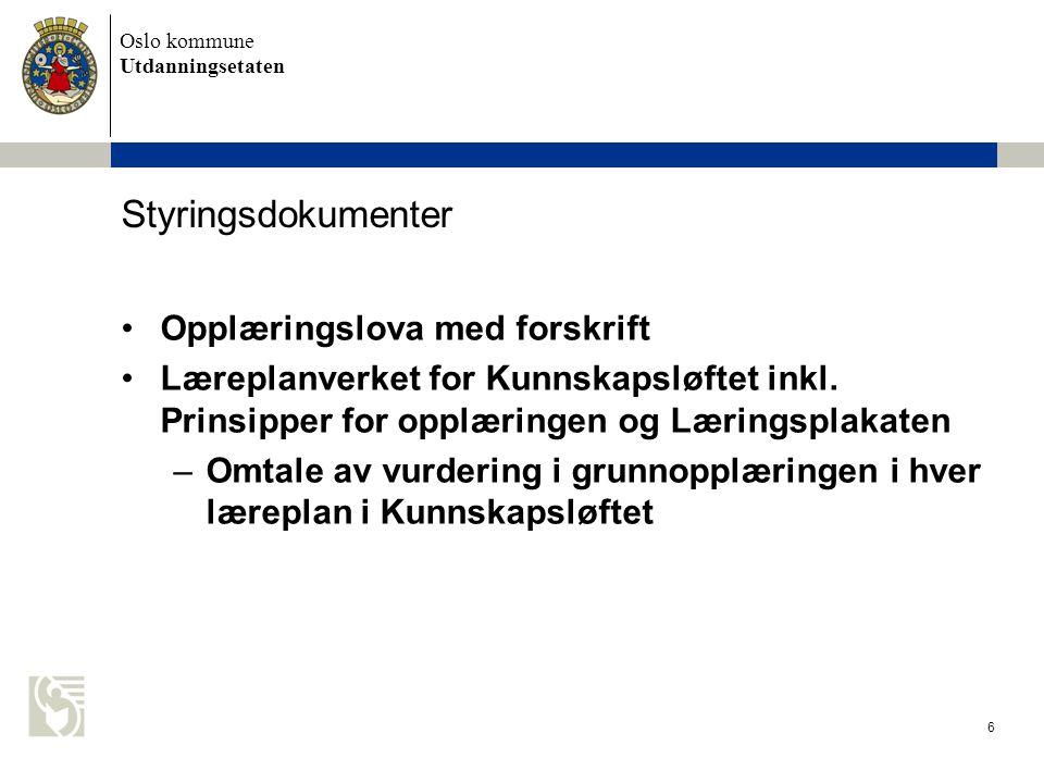 Oslo kommune Utdanningsetaten 6 Styringsdokumenter Opplæringslova med forskrift Læreplanverket for Kunnskapsløftet inkl.