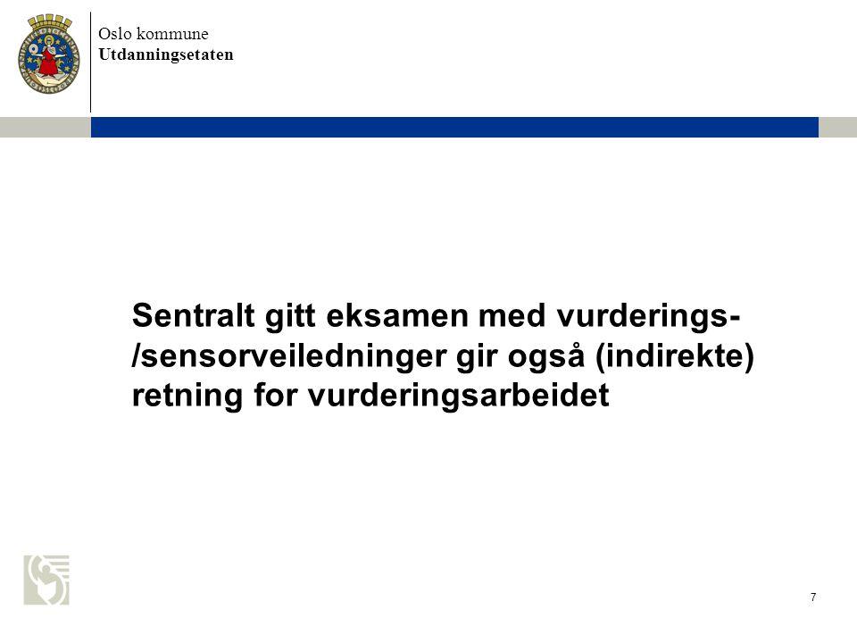 Oslo kommune Utdanningsetaten 7 Sentralt gitt eksamen med vurderings- /sensorveiledninger gir også (indirekte) retning for vurderingsarbeidet