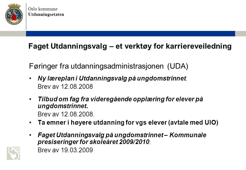 Oslo kommune Utdanningsetaten Faget Utdanningsvalg – et verktøy for karriereveiledning Føringer fra utdanningsadministrasjonen (UDA) Ny læreplan i Utdanningsvalg på ungdomstrinnet.
