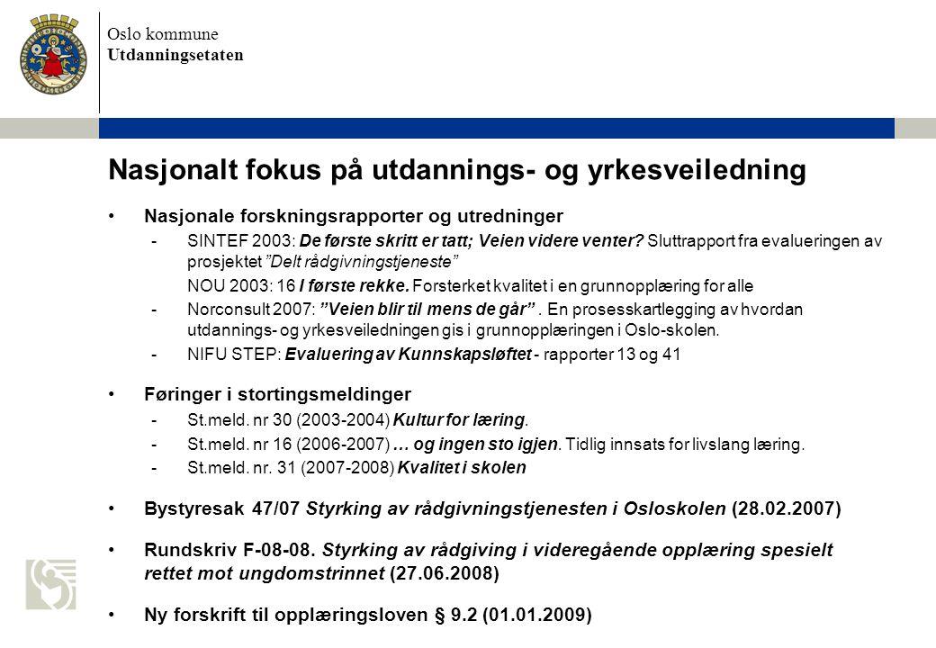 Oslo kommune Utdanningsetaten Nasjonalt fokus på utdannings- og yrkesveiledning Nasjonale forskningsrapporter og utredninger -SINTEF 2003: De første skritt er tatt; Veien videre venter.
