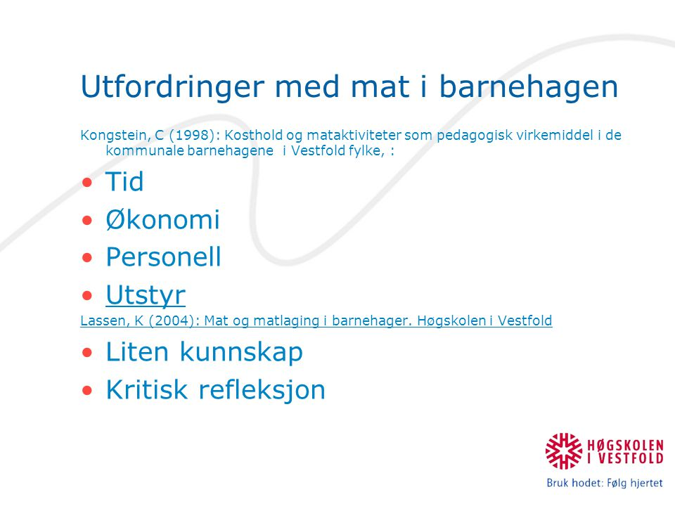 Utfordringer med mat i barnehagen Kongstein, C (1998): Kosthold og mataktiviteter som pedagogisk virkemiddel i de kommunale barnehagene i Vestfold fyl