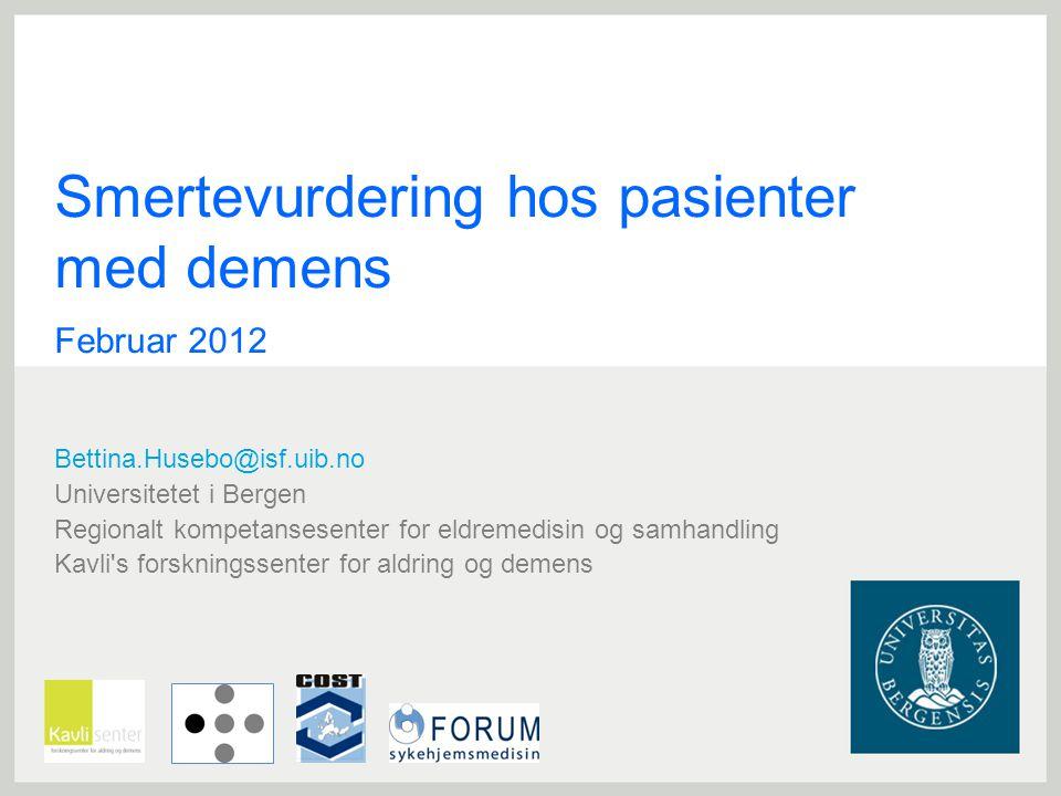 Smertevurdering hos pasienter med demens Februar 2012 Bettina.Husebo@isf.uib.no Universitetet i Bergen Regionalt kompetansesenter for eldremedisin og