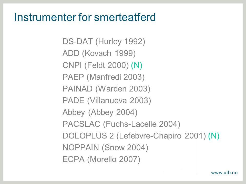 Instrumenter for smerteatferd DS-DAT (Hurley 1992) ADD (Kovach 1999) CNPI (Feldt 2000) (N) PAEP (Manfredi 2003) PAINAD (Warden 2003) PADE (Villanueva