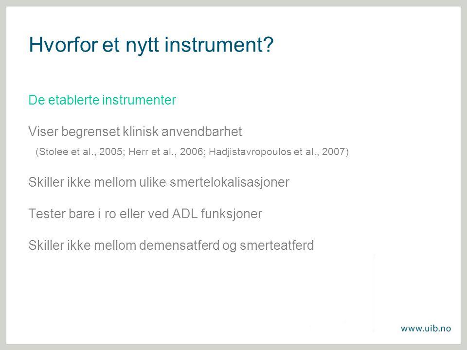 Hvorfor et nytt instrument? De etablerte instrumenter Viser begrenset klinisk anvendbarhet (Stolee et al., 2005; Herr et al., 2006; Hadjistavropoulos