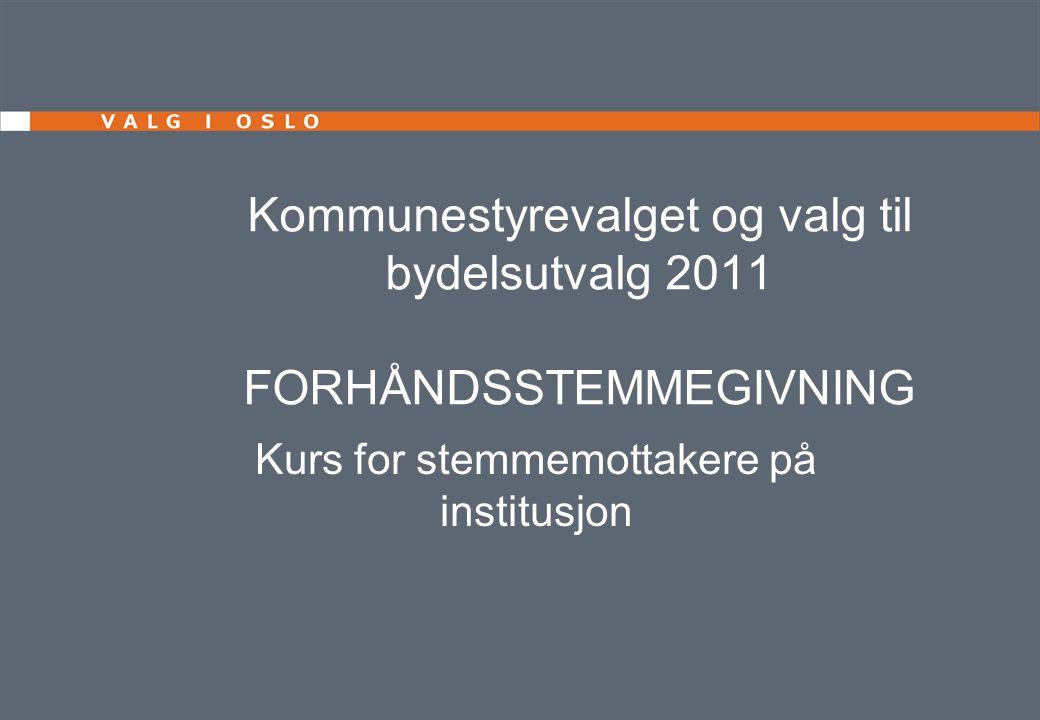 Kommunestyrevalget og valg til bydelsutvalg 2011 FORHÅNDSSTEMMEGIVNING Kurs for stemmemottakere på institusjon