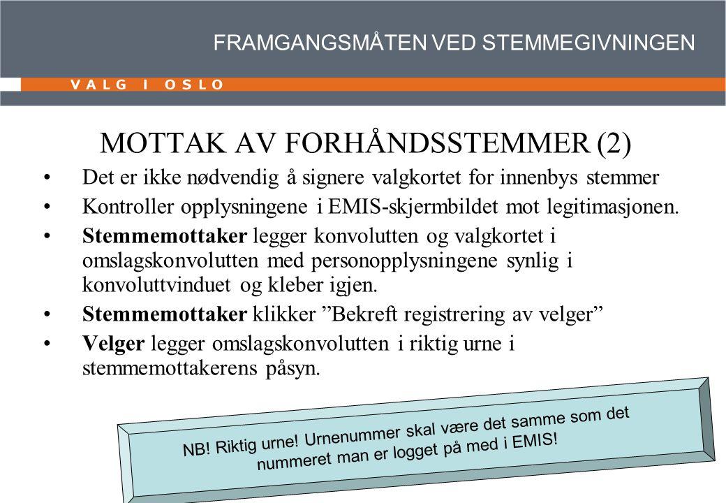 FRAMGANGSMÅTEN VED STEMMEGIVNINGEN MOTTAK AV FORHÅNDSSTEMMER (2) Det er ikke nødvendig å signere valgkortet for innenbys stemmer Kontroller opplysningene i EMIS-skjermbildet mot legitimasjonen.