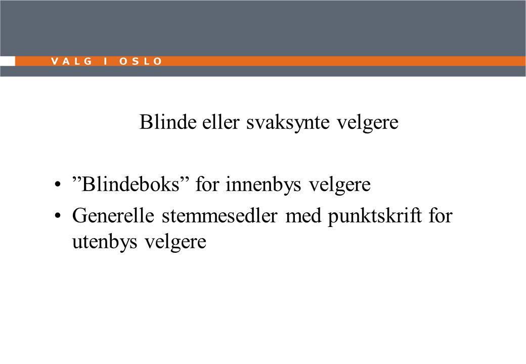 Blinde eller svaksynte velgere Blindeboks for innenbys velgere Generelle stemmesedler med punktskrift for utenbys velgere