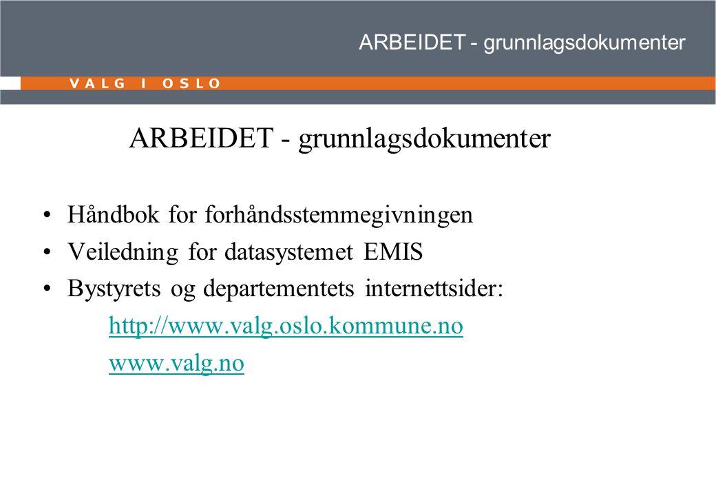 ARBEIDET - grunnlagsdokumenter Håndbok for forhåndsstemmegivningen Veiledning for datasystemet EMIS Bystyrets og departementets internettsider: http://www.valg.oslo.kommune.no www.valg.no