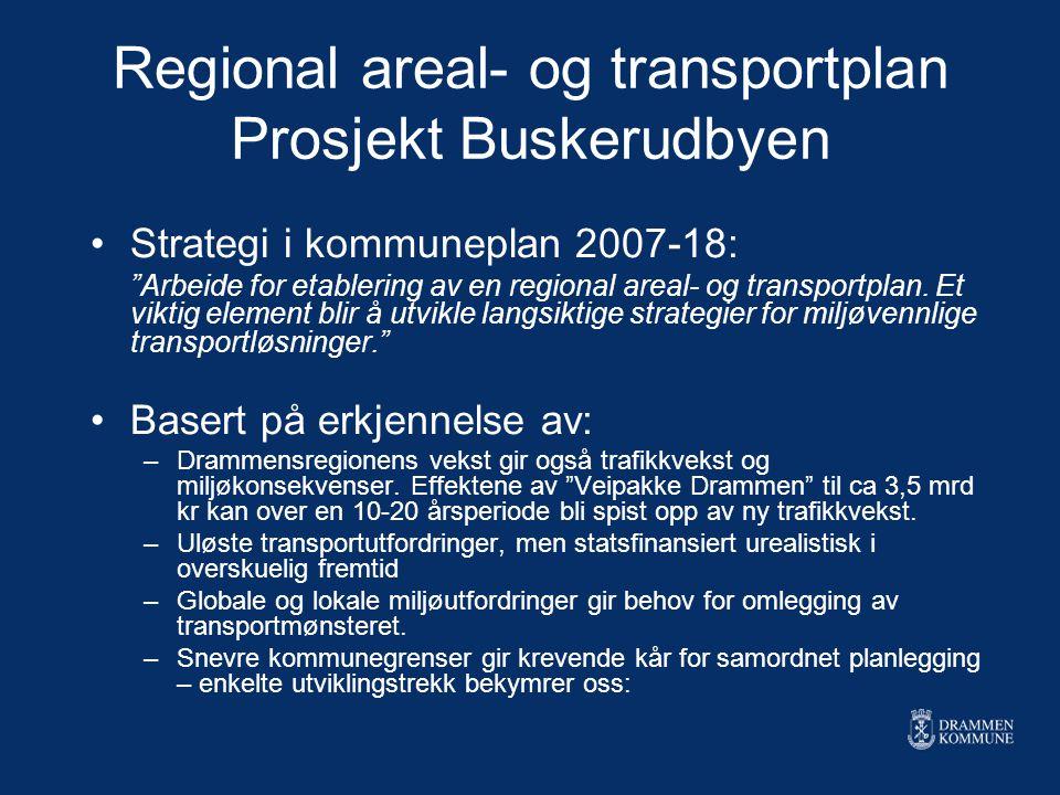 """Regional areal- og transportplan Prosjekt Buskerudbyen Strategi i kommuneplan 2007-18: """"Arbeide for etablering av en regional areal- og transportplan."""
