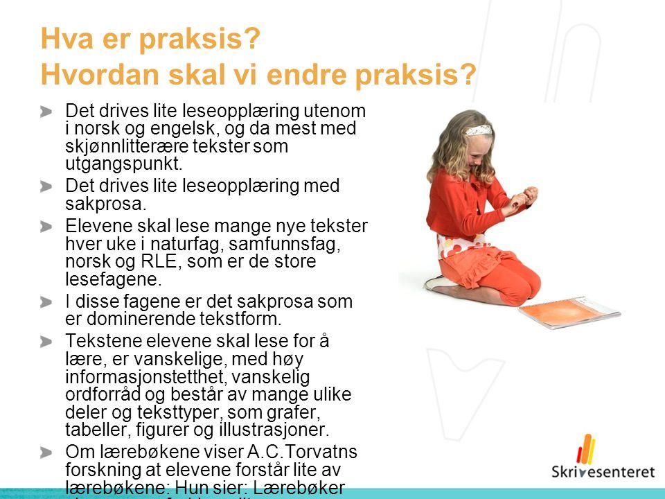 Hva er praksis? Hvordan skal vi endre praksis? Det drives lite leseopplæring utenom i norsk og engelsk, og da mest med skjønnlitterære tekster som utg