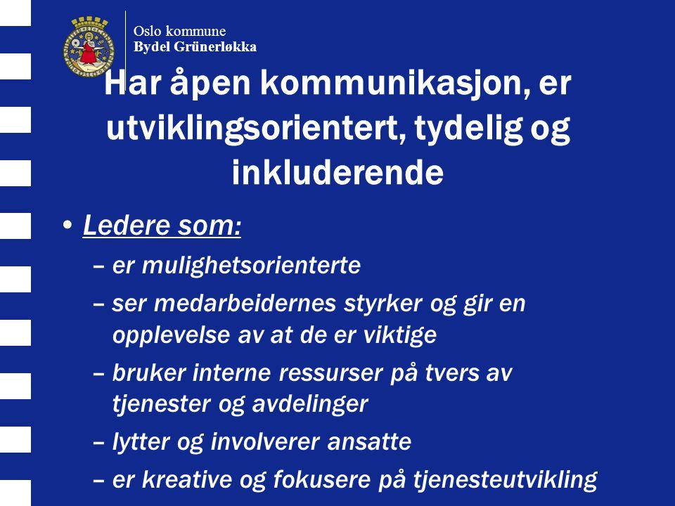 Har åpen kommunikasjon, er utviklingsorientert, tydelig og inkluderende Ledere som: –er mulighetsorienterte –ser medarbeidernes styrker og gir en opplevelse av at de er viktige –bruker interne ressurser på tvers av tjenester og avdelinger –lytter og involverer ansatte –er kreative og fokusere på tjenesteutvikling Oslo kommune Bydel Grünerløkka