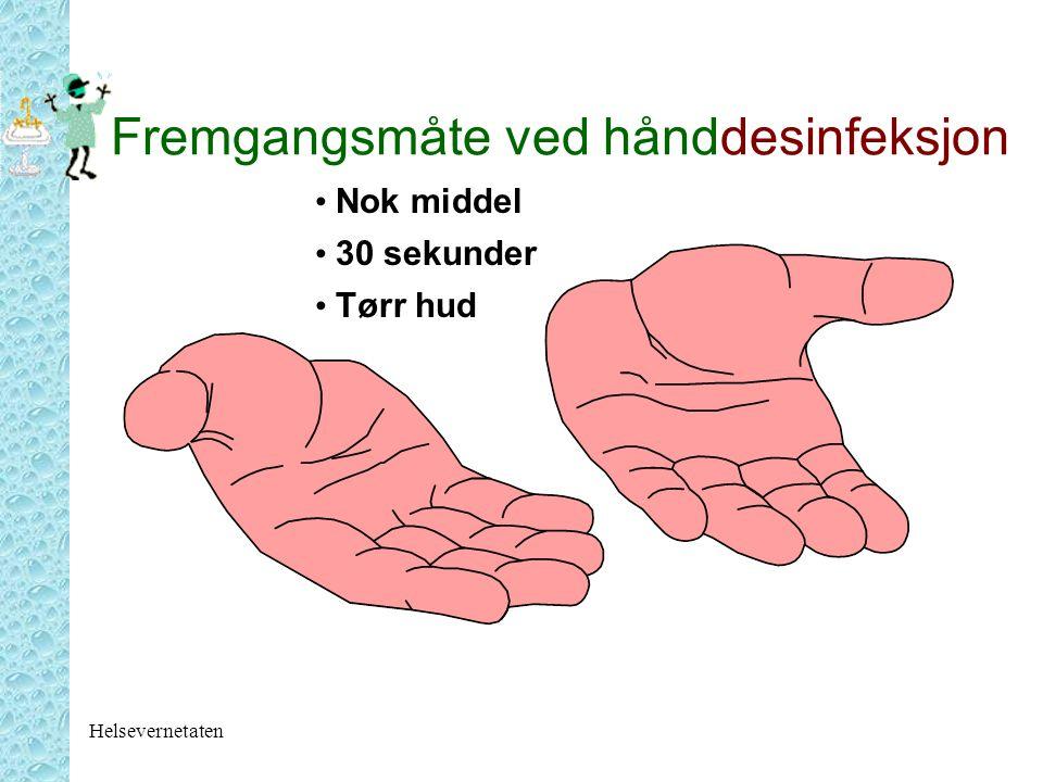 Helsevernetaten Fremgangsmåte ved hånddesinfeksjon Nok middel 30 sekunder Tørr hud