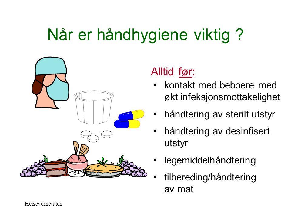 Helsevernetaten Når er håndhygiene viktig ? Alltid før: kontakt med beboere med økt infeksjonsmottakelighet håndtering av sterilt utstyr håndtering av
