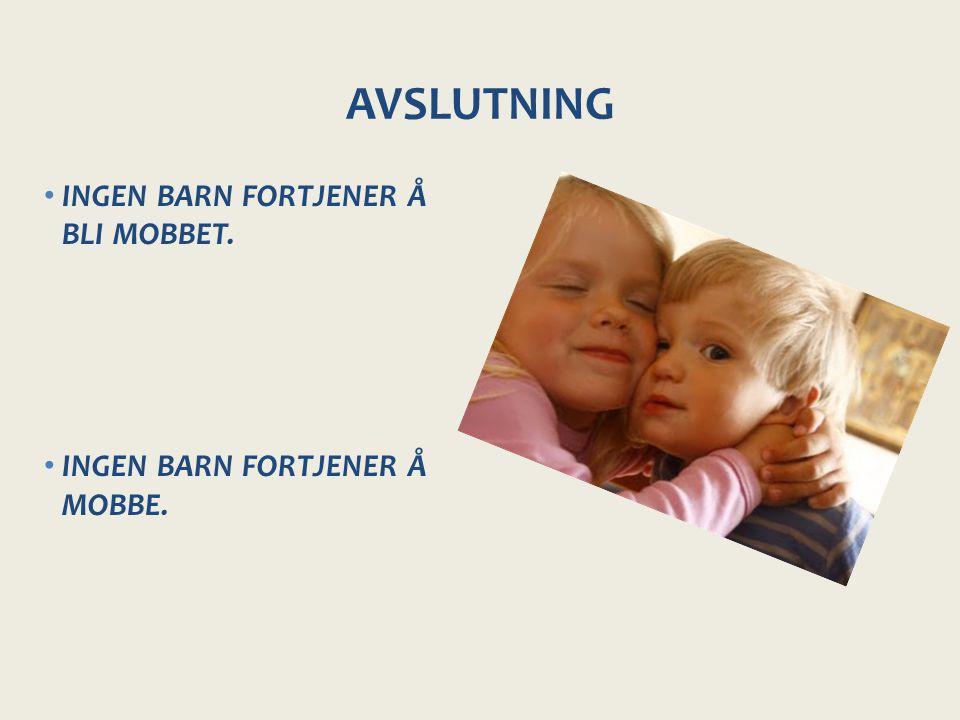 AVSLUTNING INGEN BARN FORTJENER Å BLI MOBBET. INGEN BARN FORTJENER Å MOBBE.