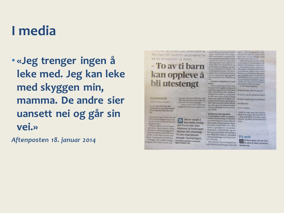 I media «Jeg trenger ingen å leke med. Jeg kan leke med skyggen min, mamma. De andre sier uansett nei og går sin vei.» Aftenposten 18. januar 2014