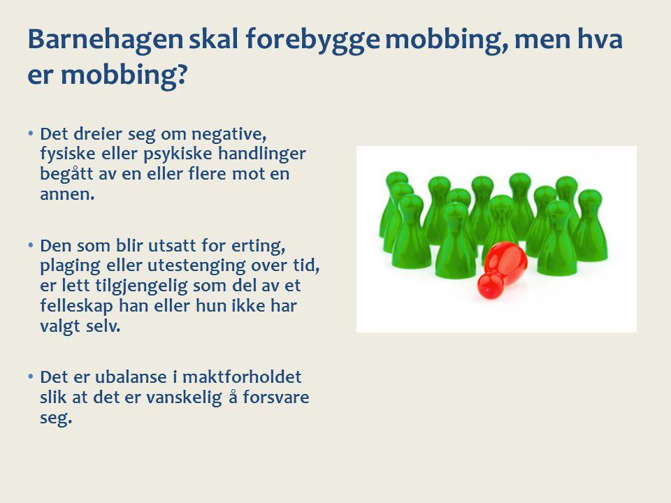 Barnehagen skal forebygge mobbing, men hva er mobbing? Det dreier seg om negative, fysiske eller psykiske handlinger begått av en eller flere mot en a
