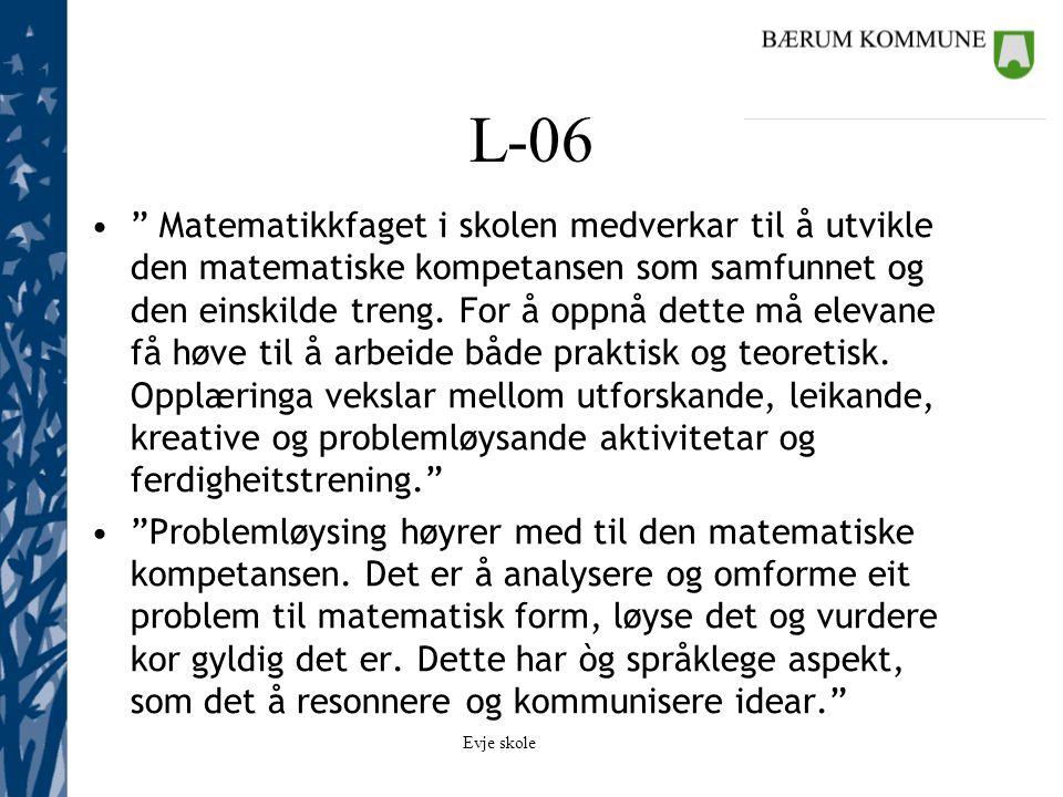 """Evje skole L-06 """" Matematikkfaget i skolen medverkar til å utvikle den matematiske kompetansen som samfunnet og den einskilde treng. For å oppnå dette"""