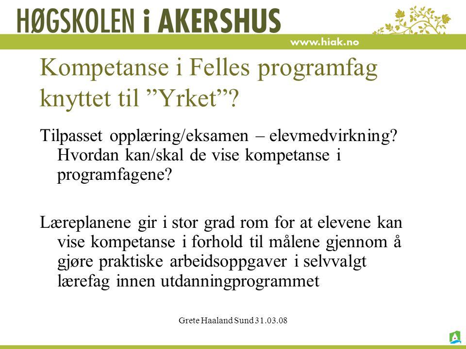 Grete Haaland Sund 31.03.08 Kompetanse i Felles programfag knyttet til Yrket .