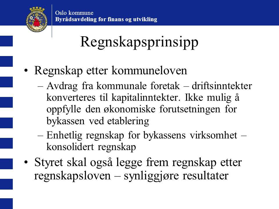 Oslo kommune Byrådsavdeling for finans og utvikling Regnskapsprinsipp Regnskap etter kommuneloven –Avdrag fra kommunale foretak – driftsinntekter konverteres til kapitalinntekter.