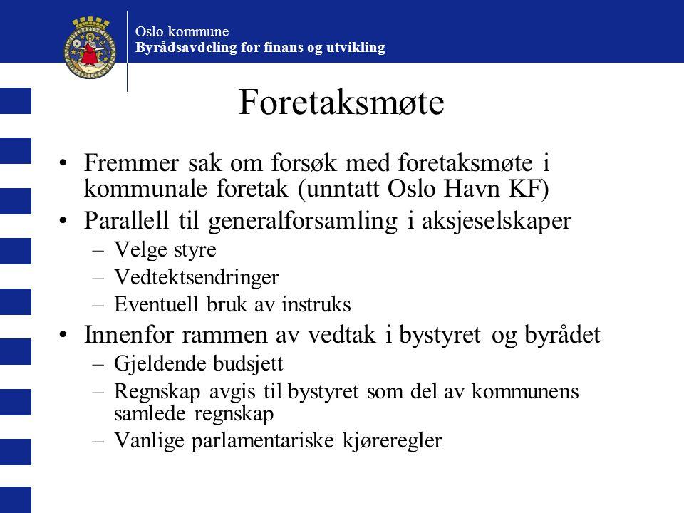 Oslo kommune Byrådsavdeling for finans og utvikling Foretaksmøte Fremmer sak om forsøk med foretaksmøte i kommunale foretak (unntatt Oslo Havn KF) Par