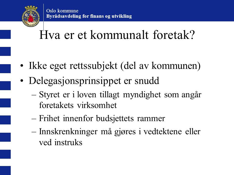 Oslo kommune Byrådsavdeling for finans og utvikling Hva er et kommunalt foretak? Ikke eget rettssubjekt (del av kommunen) Delegasjonsprinsippet er snu