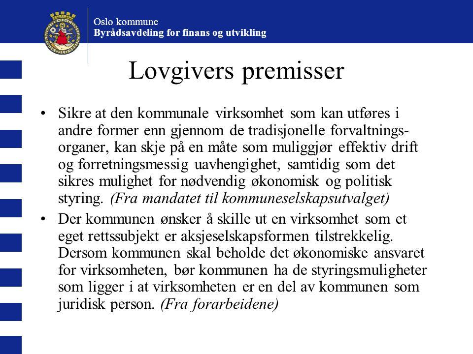 Oslo kommune Byrådsavdeling for finans og utvikling Lovgivers premisser Sikre at den kommunale virksomhet som kan utføres i andre former enn gjennom d
