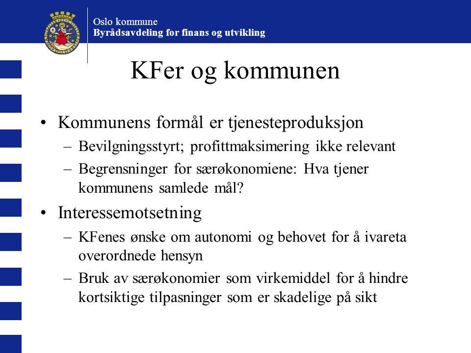 Oslo kommune Byrådsavdeling for finans og utvikling KFer og kommunen Kommunens formål er tjenesteproduksjon –Bevilgningsstyrt; profittmaksimering ikke