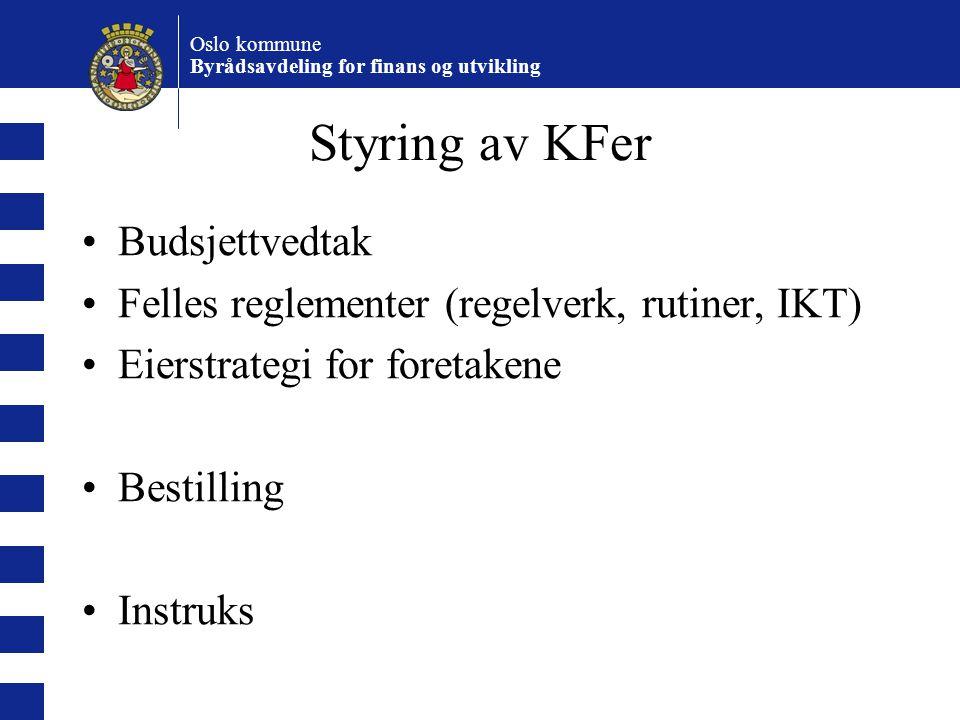 Oslo kommune Byrådsavdeling for finans og utvikling Styring av KFer Budsjettvedtak Felles reglementer (regelverk, rutiner, IKT) Eierstrategi for foretakene Bestilling Instruks