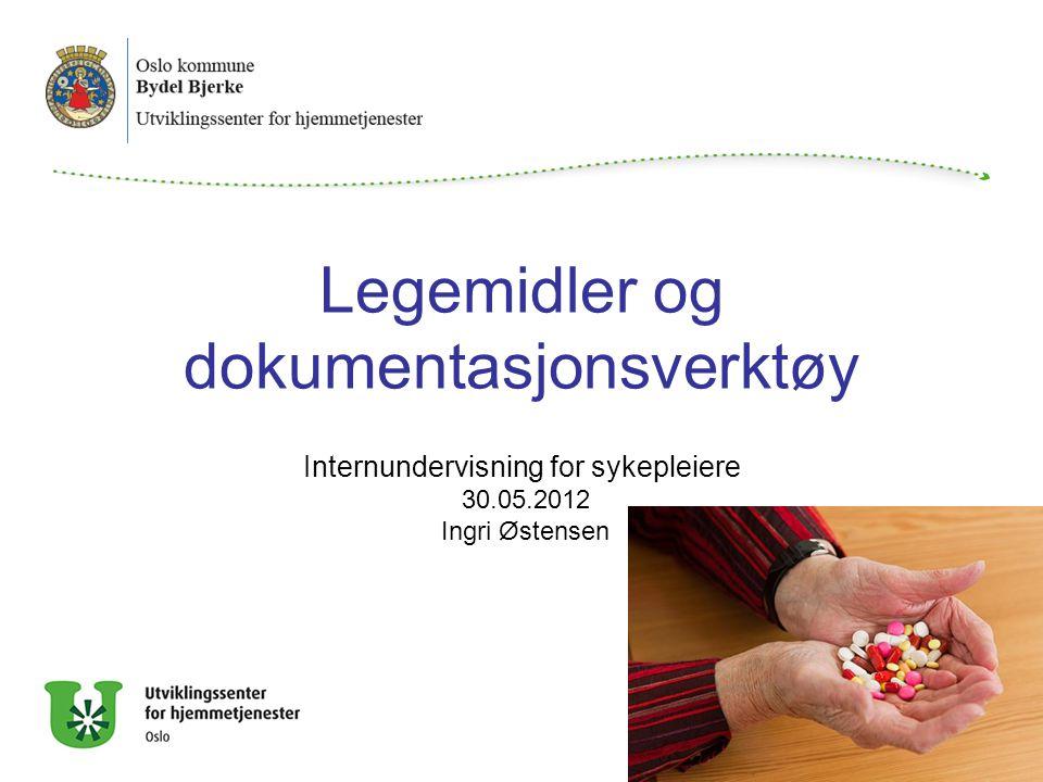 Legemidler og dokumentasjonsverktøy Internundervisning for sykepleiere 30.05.2012 Ingri Østensen