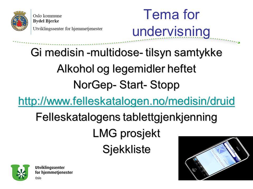 Tema for undervisning Gi medisin -multidose- tilsyn samtykke Alkohol og legemidler heftet NorGep- Start- Stopp http://www.felleskatalogen.no/medisin/d