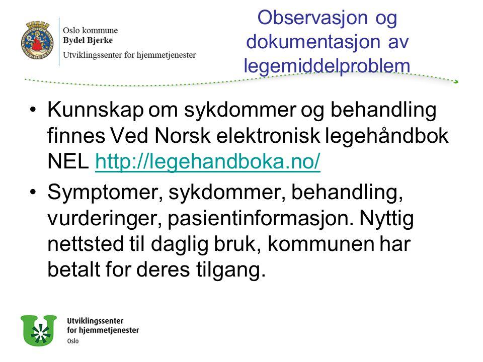 Observasjon og dokumentasjon av legemiddelproblem Kunnskap om sykdommer og behandling finnes Ved Norsk elektronisk legehåndbok NEL http://legehandboka