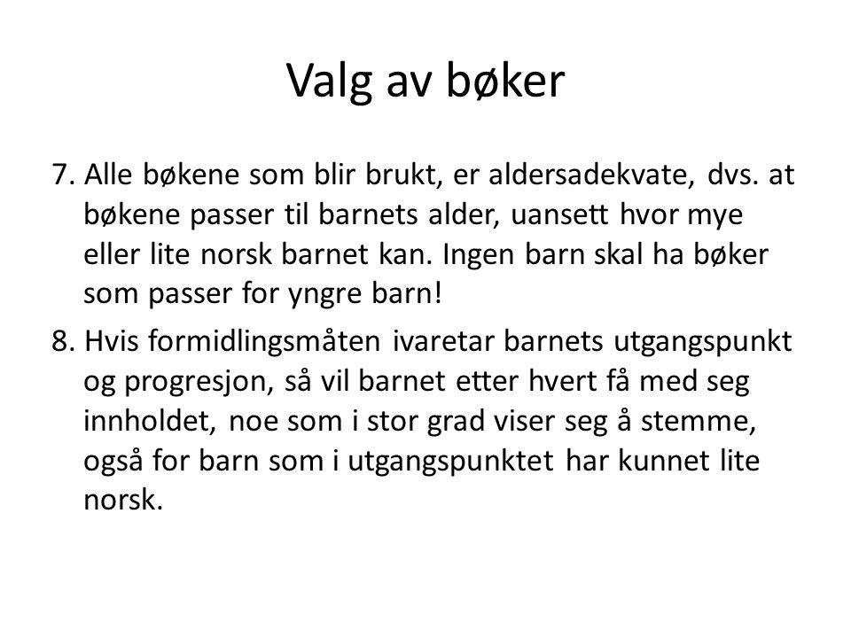 Valg av bøker 7. Alle bøkene som blir brukt, er aldersadekvate, dvs. at bøkene passer til barnets alder, uansett hvor mye eller lite norsk barnet kan.