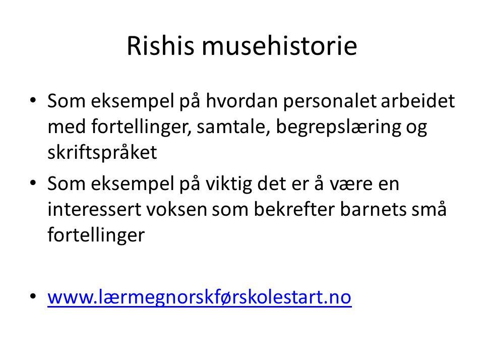 Rishis musehistorie Som eksempel på hvordan personalet arbeidet med fortellinger, samtale, begrepslæring og skriftspråket Som eksempel på viktig det e