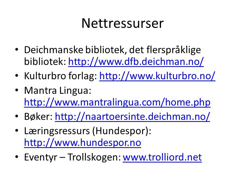 Nettressurser Deichmanske bibliotek, det flerspråklige bibliotek: http://www.dfb.deichman.no/http://www.dfb.deichman.no/ Kulturbro forlag: http://www.