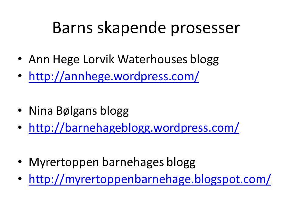 Barns skapende prosesser Ann Hege Lorvik Waterhouses blogg http://annhege.wordpress.com/ Nina Bølgans blogg http://barnehageblogg.wordpress.com/ Myrer