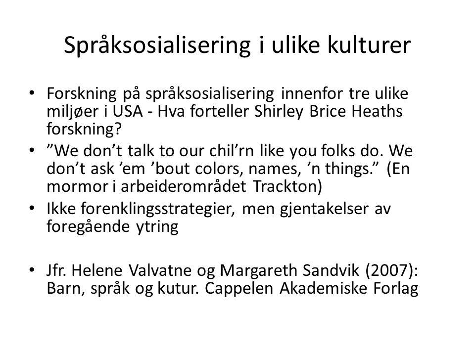 """Språksosialisering i ulike kulturer Forskning på språksosialisering innenfor tre ulike miljøer i USA - Hva forteller Shirley Brice Heaths forskning? """""""