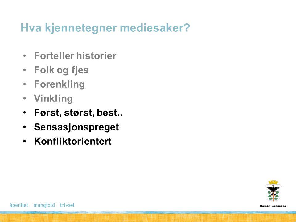 Forteller historier Folk og fjes Forenkling Vinkling Først, størst, best.. Sensasjonspreget Konfliktorientert Hva kjennetegner mediesaker?