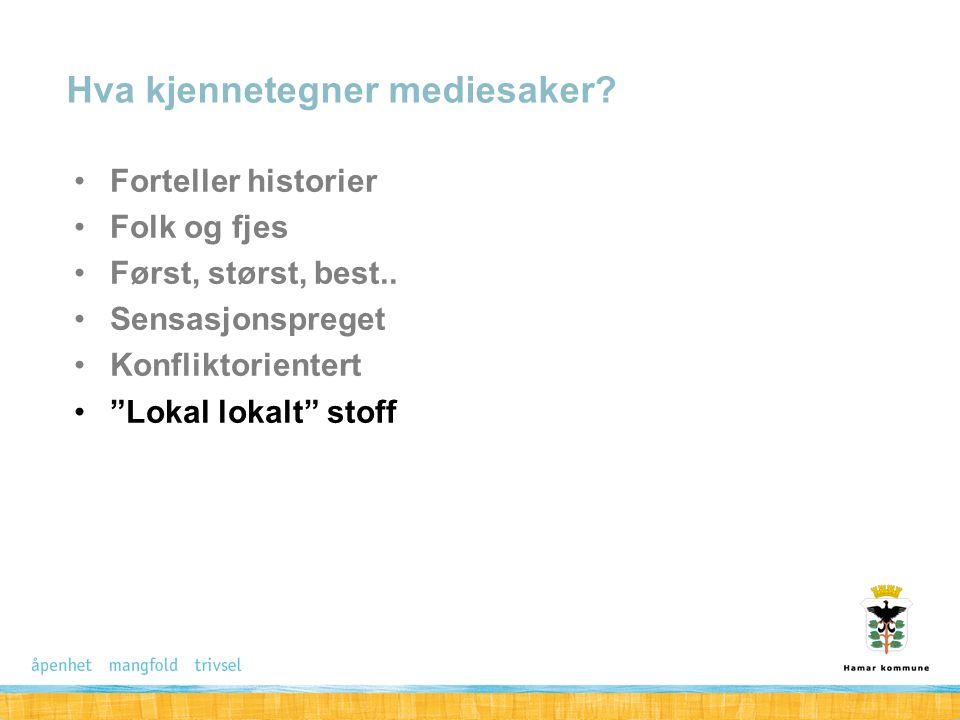 """Forteller historier Folk og fjes Først, størst, best.. Sensasjonspreget Konfliktorientert """"Lokal lokalt"""" stoff Hva kjennetegner mediesaker?"""