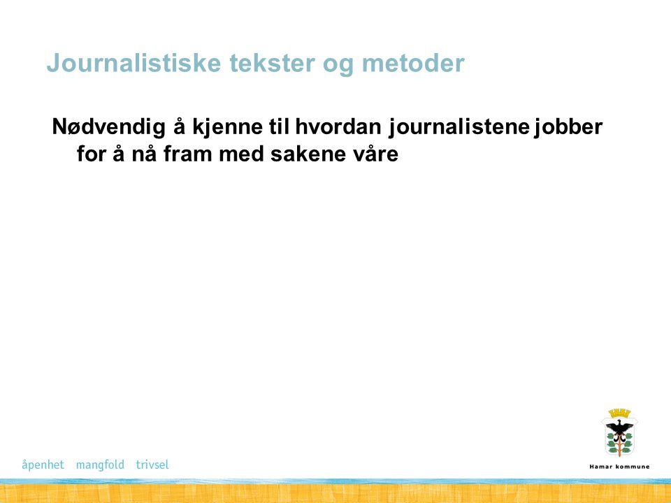 Nødvendig å kjenne til hvordan journalistene jobber for å nå fram med sakene våre Journalistiske tekster og metoder