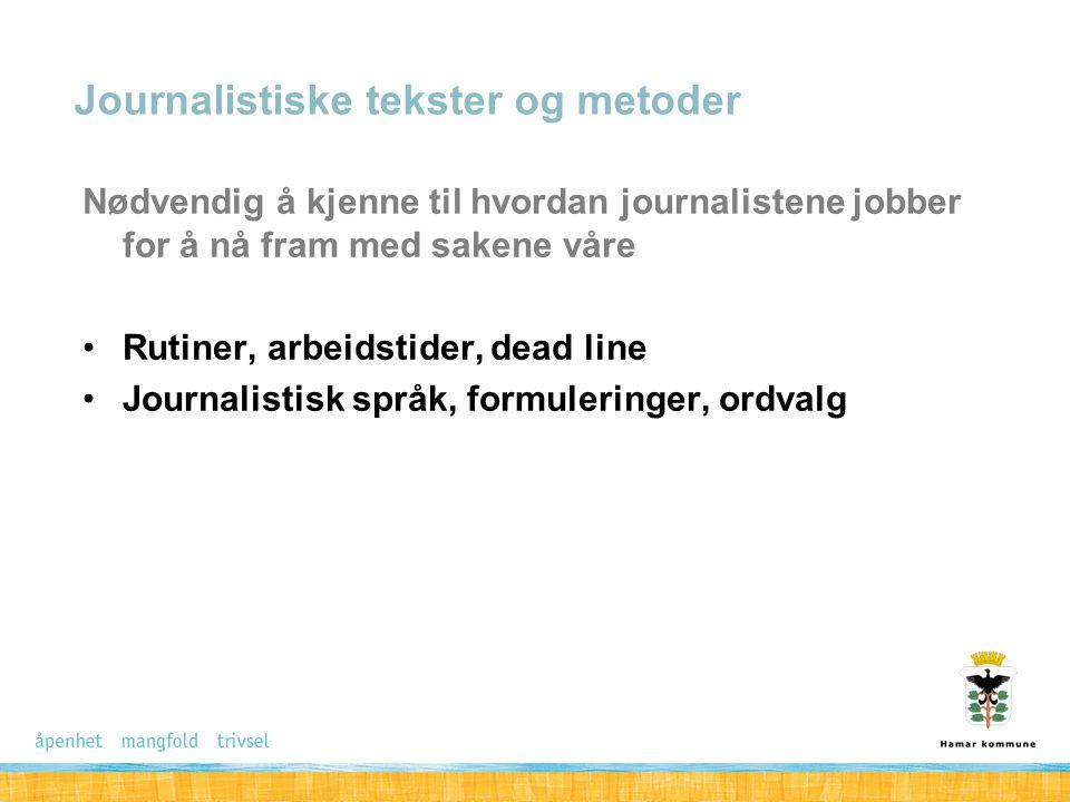 Nødvendig å kjenne til hvordan journalistene jobber for å nå fram med sakene våre Rutiner, arbeidstider, dead line Journalistisk språk, formuleringer,