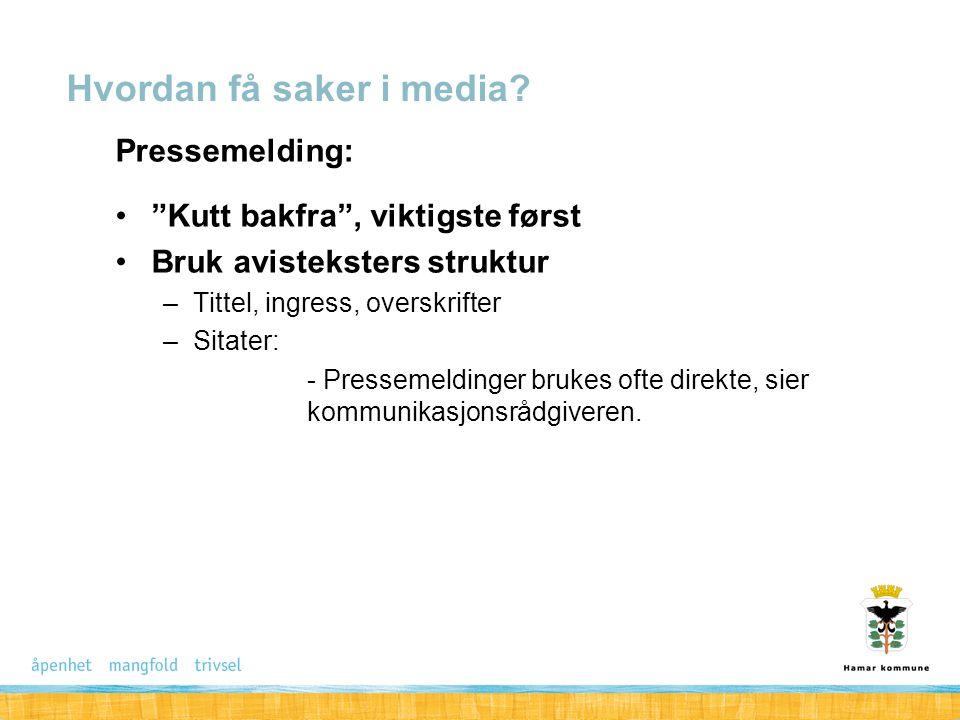 """Pressemelding: """"Kutt bakfra"""", viktigste først Bruk avisteksters struktur –Tittel, ingress, overskrifter –Sitater: - Pressemeldinger brukes ofte direkt"""