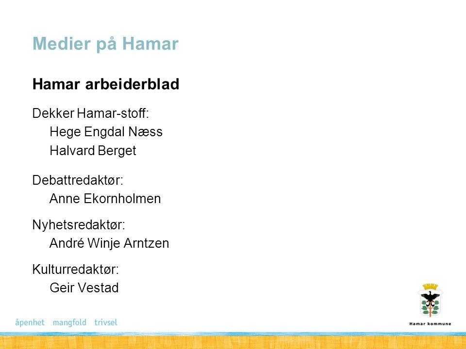 Hamar arbeiderblad Dekker Hamar-stoff: Hege Engdal Næss Halvard Berget Debattredaktør: Anne Ekornholmen Nyhetsredaktør: André Winje Arntzen Kulturreda