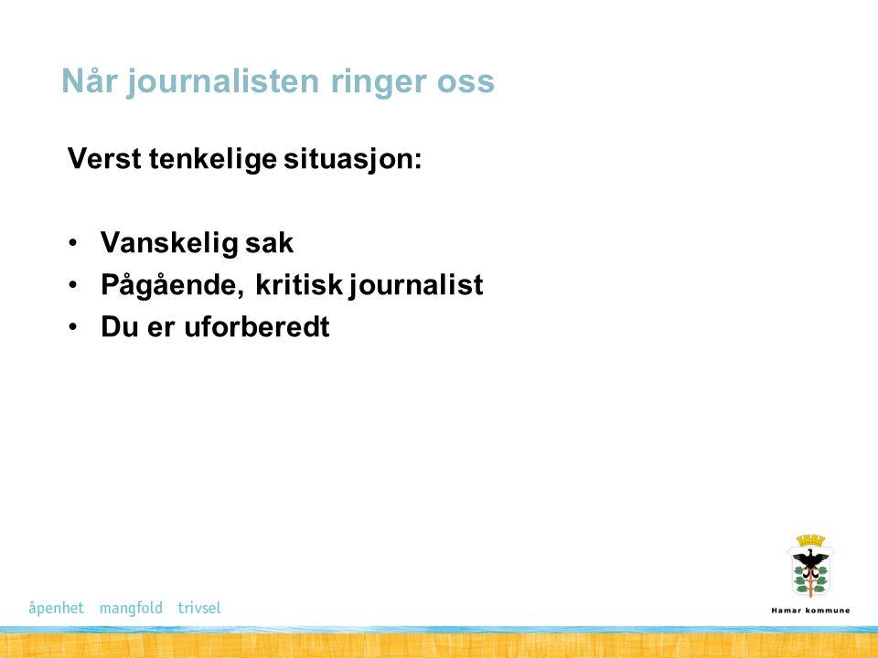 Verst tenkelige situasjon: Vanskelig sak Pågående, kritisk journalist Du er uforberedt