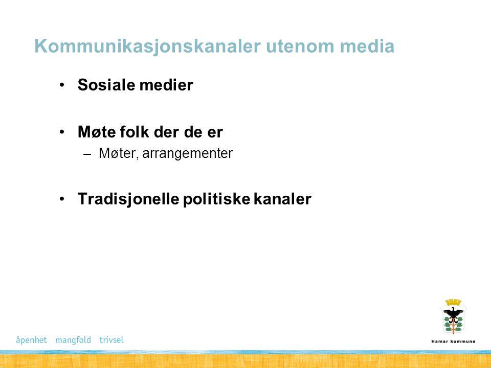 Sosiale medier Møte folk der de er –Møter, arrangementer Tradisjonelle politiske kanaler Kommunikasjonskanaler utenom media