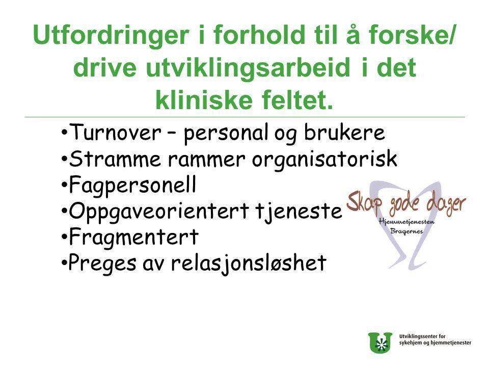 Utfordringer i forhold til å forske/ drive utviklingsarbeid i det kliniske feltet. Turnover – personal og brukere Stramme rammer organisatorisk Fagper